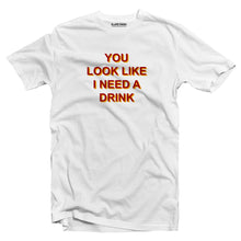 Load image into Gallery viewer, You look like I need a drink T-shirt