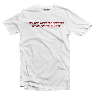 Tearing up in the streets crying in the sheets T-shirt