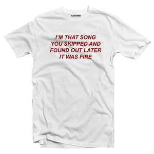 I'M THAT SONG THAT YOU SKIPPED T-shirt