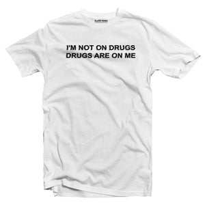 I'm not on drugs T-shirt