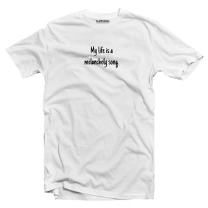 My life is melancholy song T-shirt