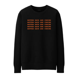 Better days are coming Sweatshirt