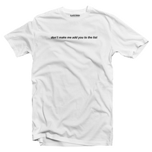 Load image into Gallery viewer, Don't make me add you to the list T-shirt