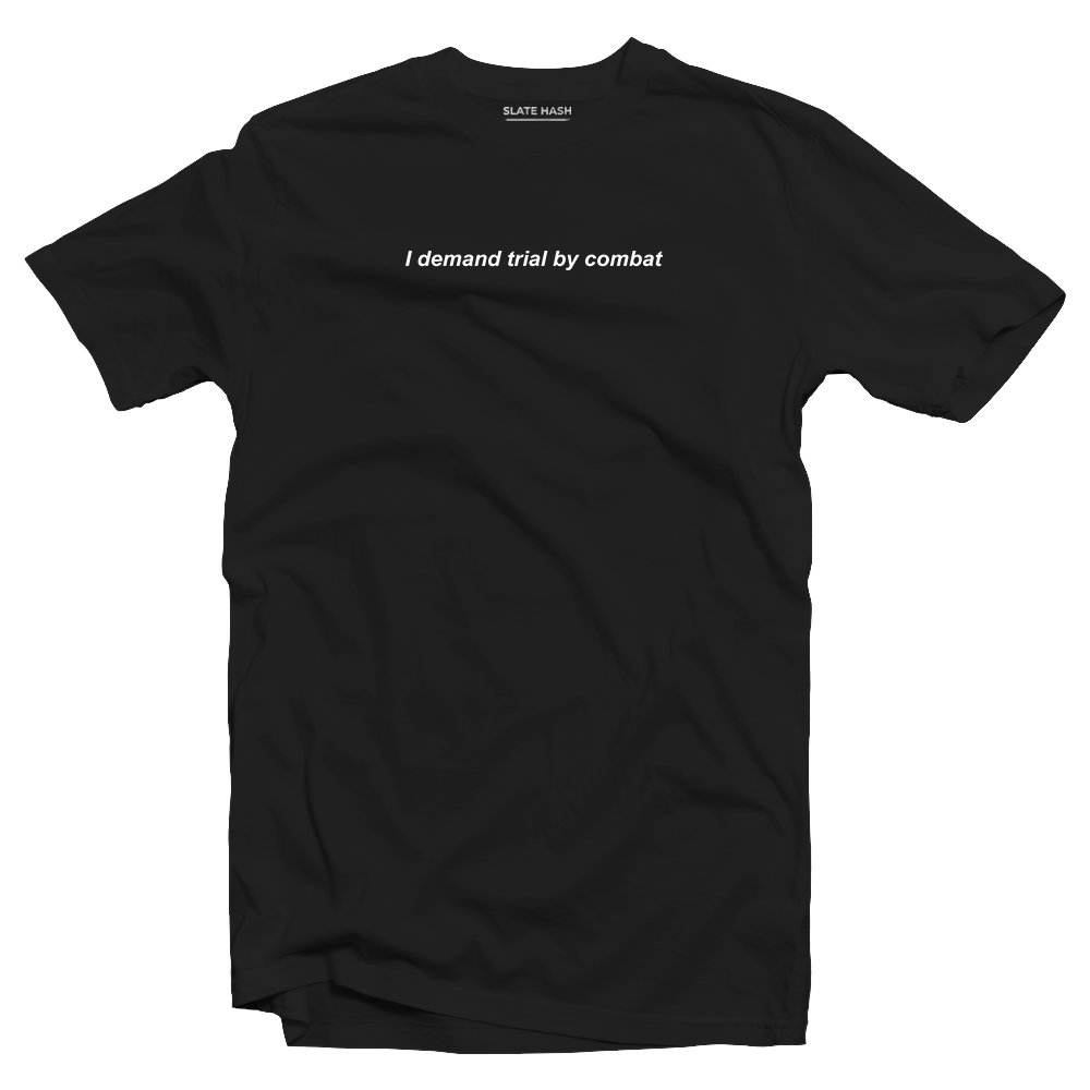 I demand trial by combat T-shirt