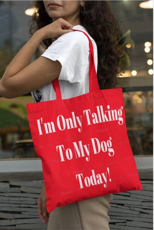 Canvas Tote Bag - I'm Only Talking to My Dog Today Apparel