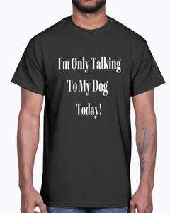 I'm Only Talking To My Dog Today Apparel