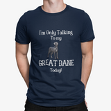 I'm Only Talking to My Great Dane Today! - T-Shirt Apparel