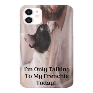 I'm Only Talking to my Frenchie today Phone Cases