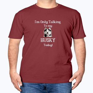 I'm Only Talking to My Husky Today! - T-Shirt T-Shirts