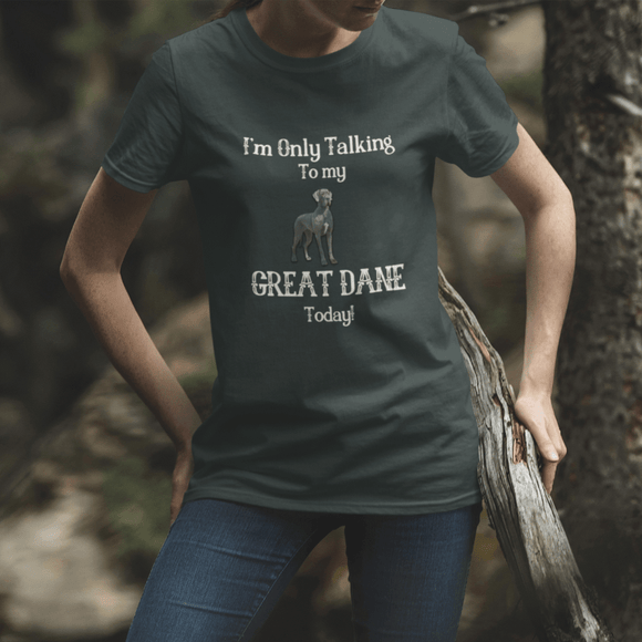 I'm Only Talking to My Great Dane Today! - T-Shirt T-Shirts