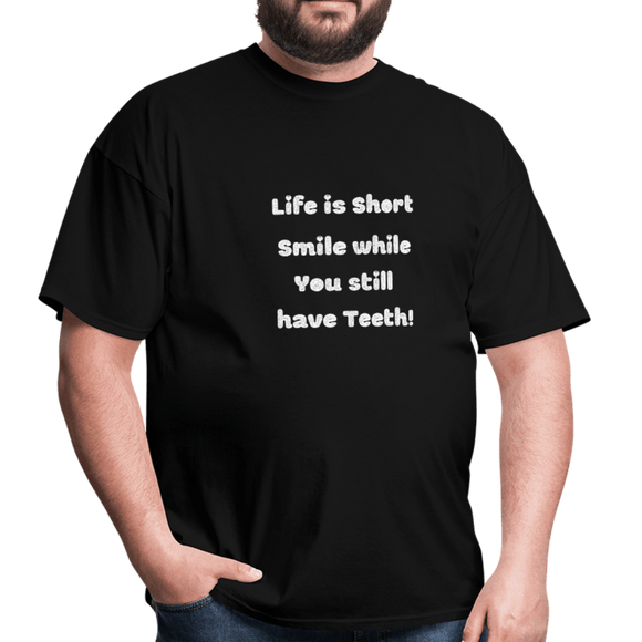Life is Short, Smile while you still have teeth! - T-Shirt T-Shirts