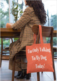 Canvas Tote Bag - I'm Only Talking to My Dog Today Tote Bag