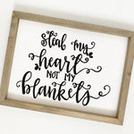 Steal My Heart, Not My Blankets Rustic Wood Sign