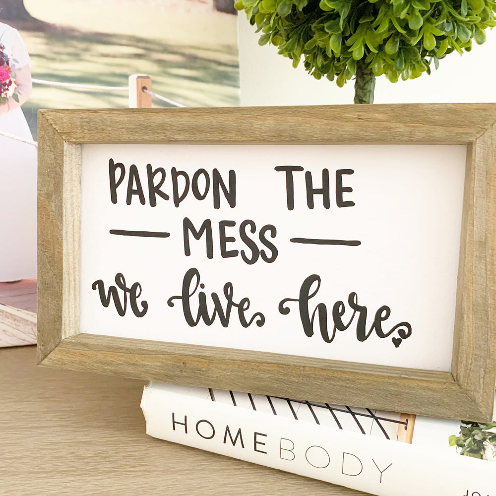Pardon the Mess, We Live Here Rustic Wood Sign