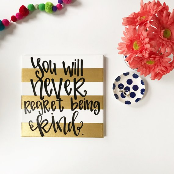You'll Never Regret Being Kind Canvas and Prints
