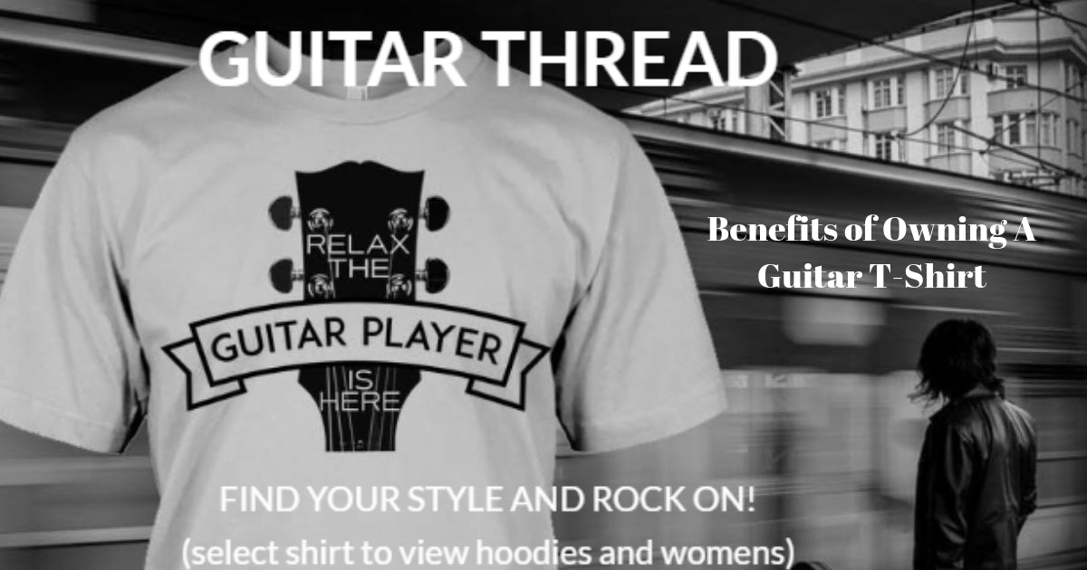 5 Benefits of Owning a Guitar T-Shirt
