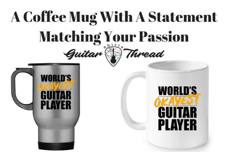 A Coffee Mug With Guitar Humor Is The Perfect Way Of Displaying Your Passion