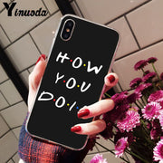 Yinuoda Tv Show Friends How You Doin Black Transparent TPU Phone Case For IPhone 8 7 6 6S Plus X XS MAX 5 5S SE XR Mobile Cover