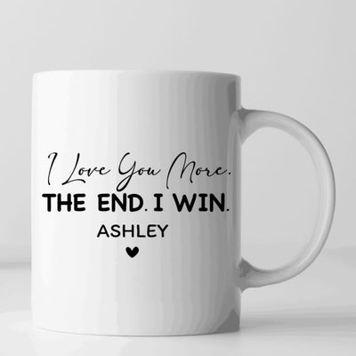 I Love You More The End I Win Mug, Personalize Gifts for, Mom, Dad, Husband, Wife, Son, Daughter, Boyfriend, GirlFriend, Valentines Day