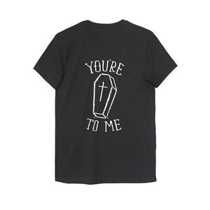 You're Dead To Me T Shirt - The Lazy Raven