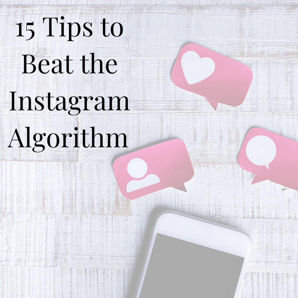 15 Tips to Beat the Instagram Algorithm