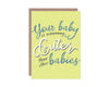 Your Baby is Way Cuter Card