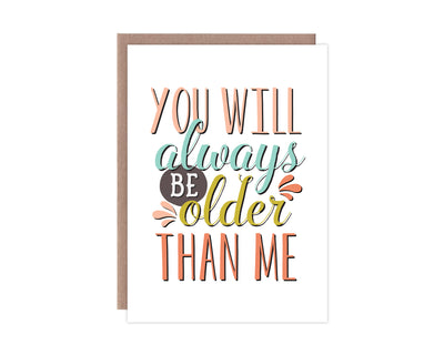 Always Be Older Birthday Card