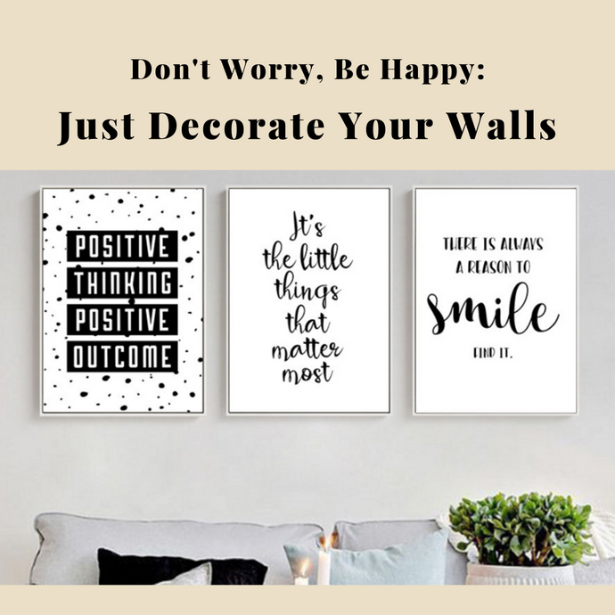 Don't Worry, Be Happy - Just Decorate Your Walls