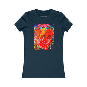 DEMASIADO CORAZON Women's Favorite T-Shirt - nistka + me