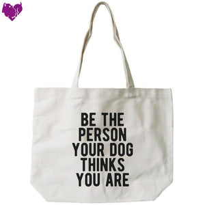 Be The Person Your Dog Thinks You Are Canvas Bag - - Women - Bags - Totes