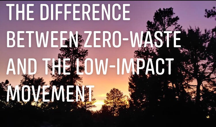 The Difference between Zero-Waste and the Low-Impact Movement