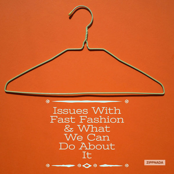 Issues With Fast Fashion & What We Can Do About It