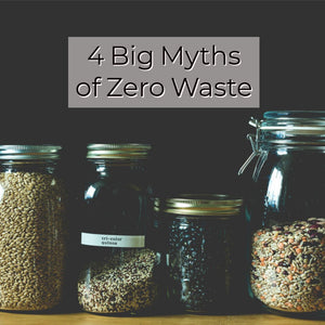 4 Big Myths of Zero Waste