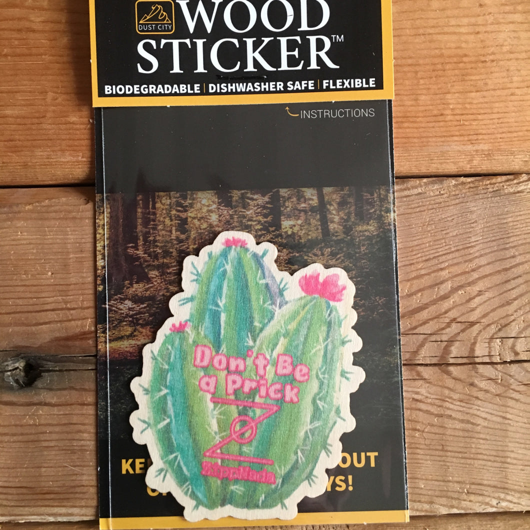 Don't Be a Prick Wood Sticker