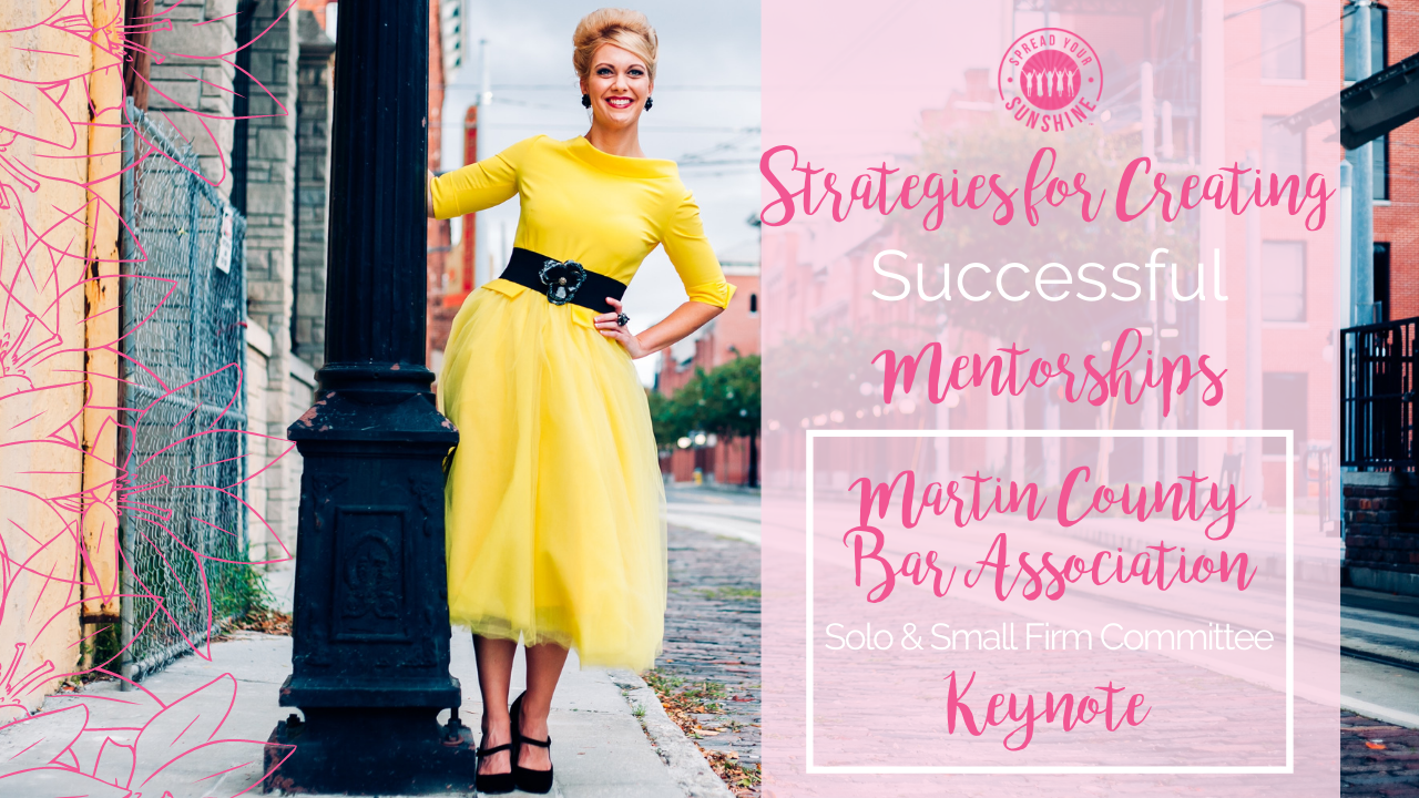 """Strategies for Creating Successful Mentorships: Spread Your Sunshine Keynote for the Martin County Bar Association (""""MCBA"""") Solo & Small Firm Committee"""
