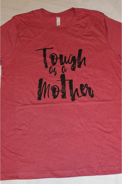 TOUGH AS A MOTHER TEE