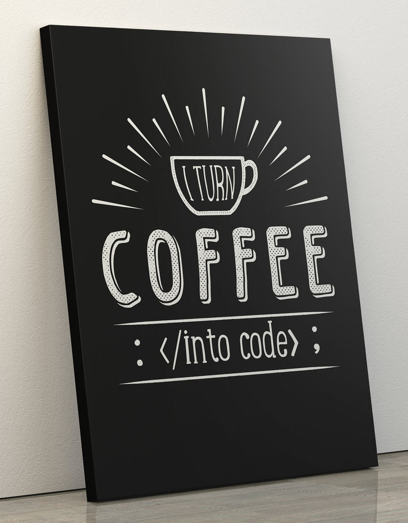 "Canvas Print 60x80cm ""I turn coffee into code"""