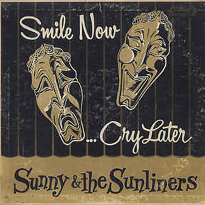 Sunny & The Sunliners - Smile Now, Cry Later [LP]