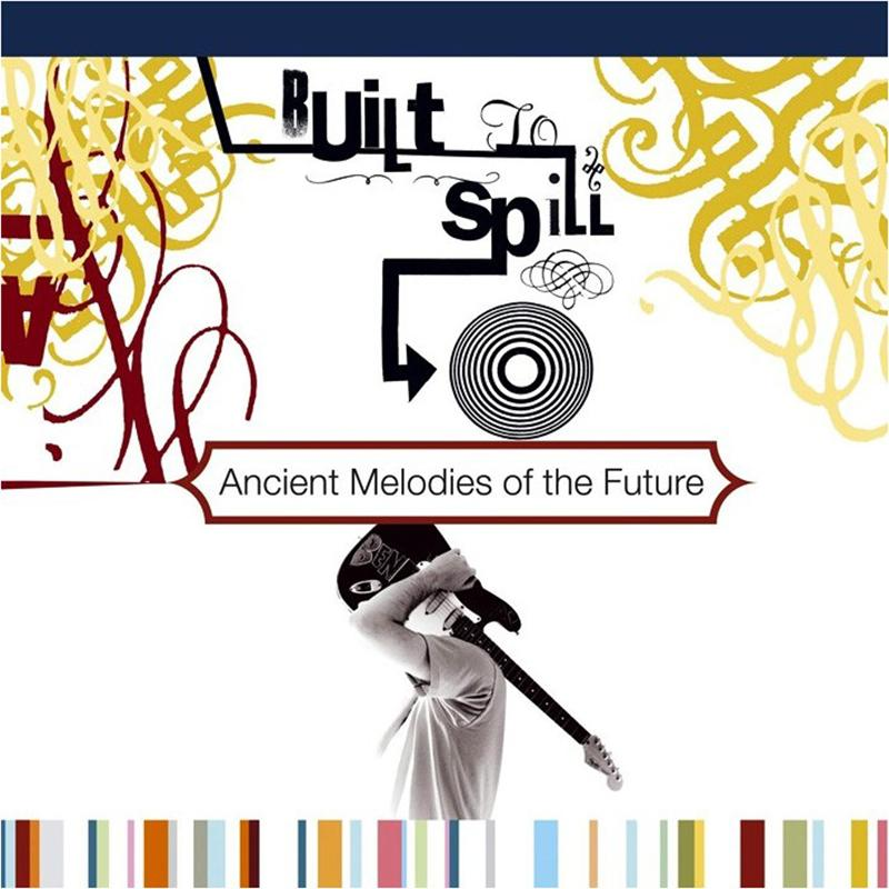 Built To Spill - Ancient Melodies Of The Future [LP]