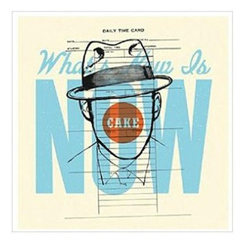 Cake - What's Now Is Now [7