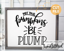 Load image into Gallery viewer, May Your Pumpkins be Plump | SVG, PNG, DXF, JPEG