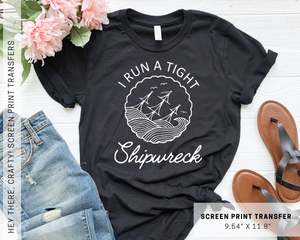 I Run a Tight Shipwreck | Screen Print Transfer