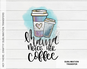 Mama Needs her Coffee | Sublimation Transfer