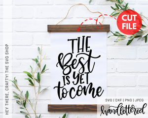 The Best is Yet to Come | SVG, PNG, DXF, JPEG