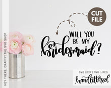 Load image into Gallery viewer, Will you be my Bridesmaid | SVG, PNG, DXF, JPEG