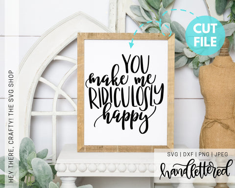 You Make Me Ridiculously Happy | SVG, PNG, DXF, JPEG