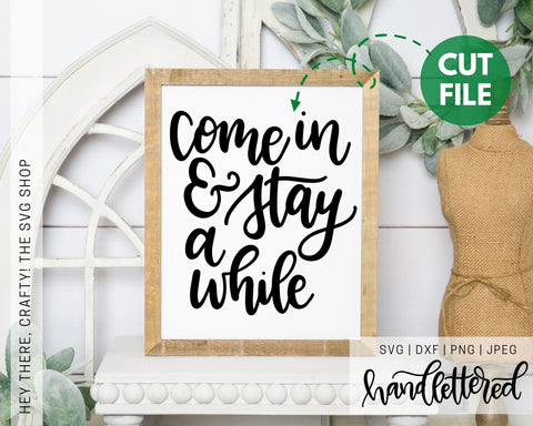 Come in and Stay Awhile | SVG, PNG, DXF, JPEG