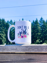 Load image into Gallery viewer, Don't be a Jerk | 15 oz Mug