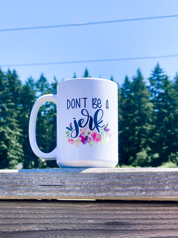 Don't be a Jerk | 15 oz Mug
