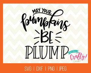 May Your Pumpkins be Plump | SVG, PNG, DXF, JPEG